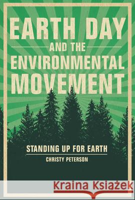 Earth Day and the Environmental Movement: Standing Up for Earth Christy Peterson 9781541552814