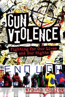 Gun Violence: Fighting for Our Lives and Our Rights Matt Doeden 9781541555549