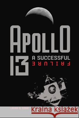 Apollo 13: A Successful Failure Laura B. Edge 9781541559004