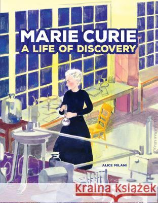 Marie Curie: A Life of Discovery Alice Milani Alice Milani 9781541572867