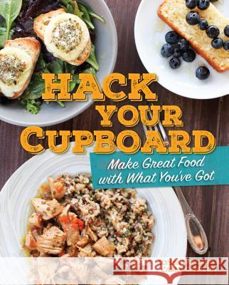 Hack Your Cupboard: Make Great Food with What You've Got Alyssa Wiegand Carla Delgadillo 9781541578548