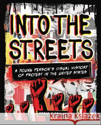 Into the Streets: A Young Person's Visual History of Protest in the United States Marke Bieschke 9781541579033