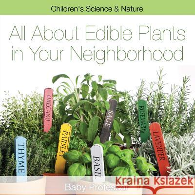 All about Edible Plants in Your Neighborhood Children's Science & Nature Baby Professor   9781541902084 Baby Professor