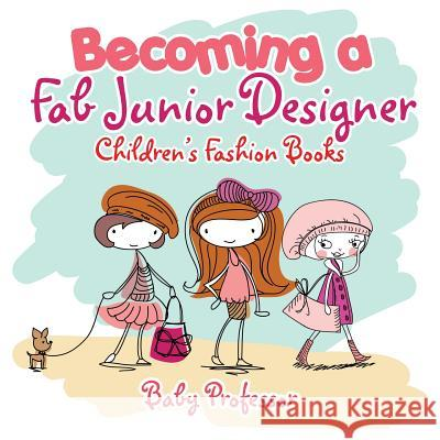 Becoming a Fab Junior Designer Children's Fashion Books Baby Professor 9781541902282
