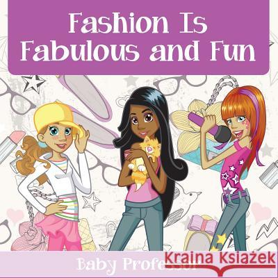 Fashion Is Fabulous and Fun Children's Fashion Books Baby Professor 9781541902329