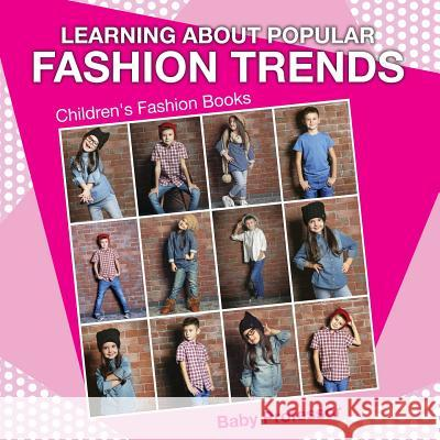 Learning about Popular Fashion Trends Children's Fashion Books Baby Professor 9781541902893