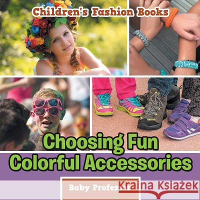 Choosing Fun Colorful Accessories Children's Fashion Books Baby Professor 9781541902978