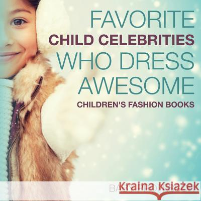 Favorite Child Celebrities Who Dress Awesome Children's Fashion Books Baby Professor 9781541903371