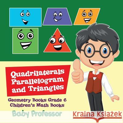 Quadrilaterals, Parallelogram and Triangles - Geometry Books Grade 6 Children's Math Books Baby Professor 9781541904187