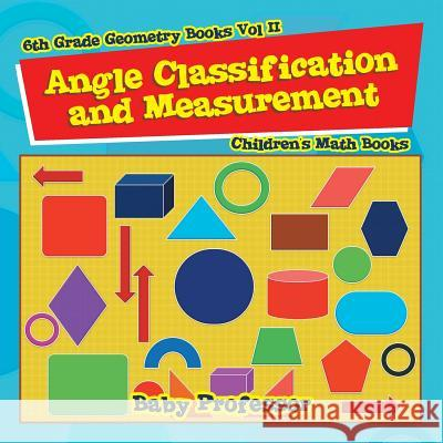 Angle Classification and Measurement - 6th Grade Geometry Books Vol II Children's Math Books Baby Professor 9781541904200