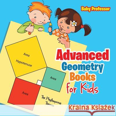 Advanced Geometry Books for Kids - The Phythagorean Theorem Children's Math Books Baby Professor 9781541904385