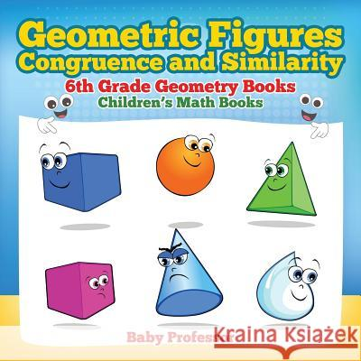 Geometric Figures, Congruence and Similarity - 6th Grade Geometry Books Children's Math Books Baby Professor 9781541905382