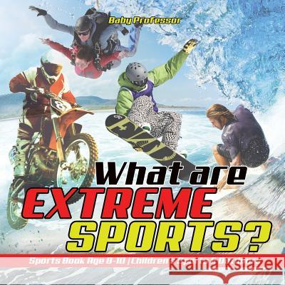 What Are Extreme Sports? Sports Book Age 8-10 Children's Sports & Outdoors Baby Professor 9781541912779