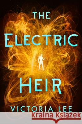 The Electric Heir Victoria Lee 9781542005074