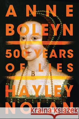 Anne Boleyn: 500 Years of Lies Hayley Nolan 9781542041126