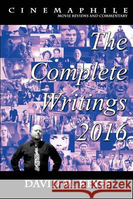 Cinemaphile - The Complete Writings 2016 David M. Keyes 9781542333153