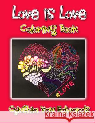 Love Is Love Coloring Book: The Best Selling Adult Coloring Book on Love (Love, Series, the Gift) Cynthia Van Edwards 9781542342599