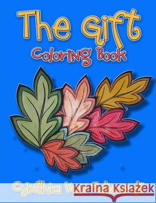 The Gift Coloring Book: 130 Best Selling Adult Coloring Book Pages from Cynthia Van Edwards (the Gift, 1+1, Love Is Love, Ice) Cynthia Van Edwards 9781542342995
