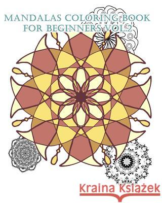 Mandalas Coloring Book for Beginners Vol.2: An Adult Coloring Book for Stress-Relief, Relaxation, Meditation and Creativity Mimic Mock 9781542437332