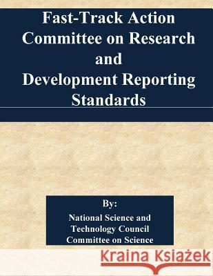 Fast-Track Action Committee on Research and Development Reporting Standards National Science and Technology Council  Penny Hill Press 9781542438162