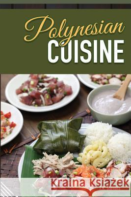 Polynesian Cuisine: A Cookbook of South Sea Island Food Recipes J. R. Stevens 9781542443166