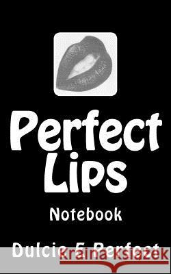 Perfect Lips: Notebook MS Dulcie Elaine Perfect 9781542453103