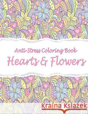 Anti-Stress Coloring Book: Hearts & Flowers Mary Lou Brown Sandy Mahony 9781542458481