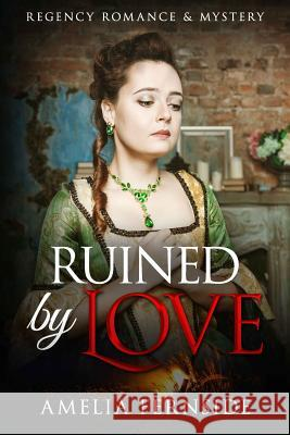 Ruined by Love: Regency Romance & Mystery Amelia Fernside 9781542462228