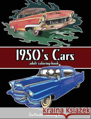 1950's Cars Adult Coloring Book: Cars Coloring Book for Men Zenmaster Coloring Book 9781542482257