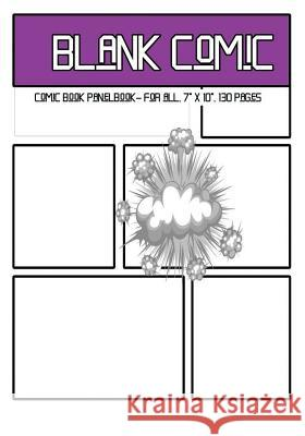 Blank Comic: Comic Book Panelbook - For All, 7 X 10, 130 Pages, Blank, Good Quality, Multi Panels Comic Book Paper Template, Comic Dr Phil Blank Comic D 9781542494199