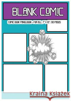 Blank Comic: Comic Book Panelbook - For All, 7 X 10, 130 Pages, Blank, Good Quality, Multi Panels Comic Book Paper Template, Comic Dr Phil Blank Comic D 9781542494205