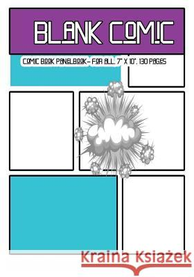 Blank Comic: Comic Book Panelbook - For All, 7 X 10, 130 Pages, Blank, Good Quality, Multi Panels Comic Book Paper Template, Comic Dr Phil Blank Comic D 9781542494229