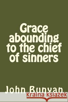 Grace Abounding to the Chief of Sinners John Bunyan 9781542519731