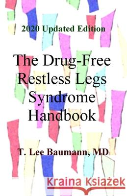 The Drug-Free Restless Legs Syndrome Handbook T. Lee Baumann 9781542527415