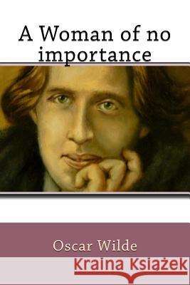 A Woman of No Importance Oscar Wilde G-Ph Ballin 9781542594769