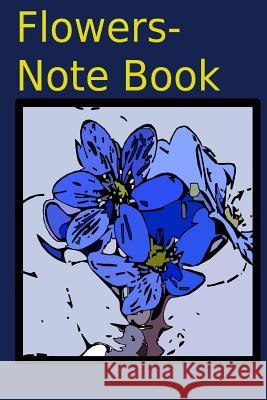 Flowers-Note Book: Natural Healing Notes.Creative Is My Design. Kuang-Li Chiang 9781542603270