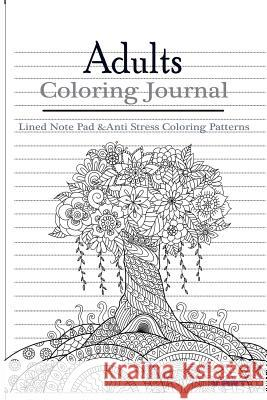 Adult Coloring Journal: Lined Note Pad and Anti Stress Coloring Patterns: Stress Relief Coloring Book and Relaxation V. Art 9781542669719