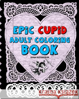 Epic Cupid Adult Coloring Book Susan Potterfields 9781542674539