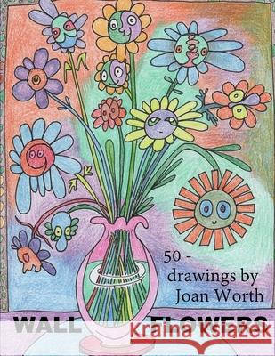 Wall Flowers: 50 Pictures Ready for Colored Pencils Joan Worth 9781542732130
