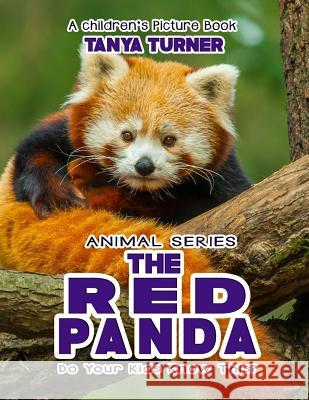 The Red Panda Do Your Kids Know This?: A Children's Picture Book Tanya Turner 9781542738422