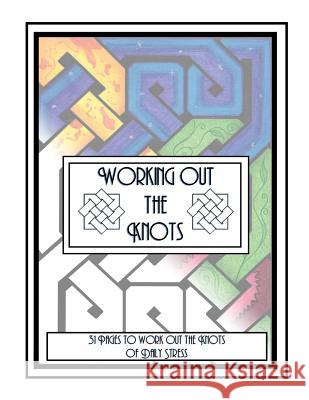 Working Out the Knots: A Stress Relief Coloring Book for Adults S. Jackson 9781542757621 Createspace Independent Publishing Platform