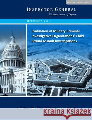 Evaluation of Military Criminal Investigative Organizations' Child Sexual Assault Investigations U. S. Department of Defense              Penny Hill Press 9781542812160