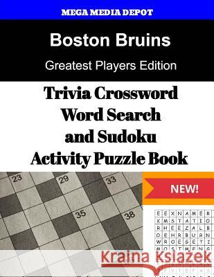 Boston Bruins Trivia Crossword, Wordsearch and Sudoku Activity Puzzle Book: Greatest Players Edition Mega Media Depot 9781542817875