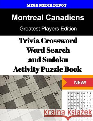 Montreal Canadiens Trivia Crossword, Wordsearch and Sudoku Activity Puzzle Book: Greatest Players Edition Mega Media Depot 9781542818513