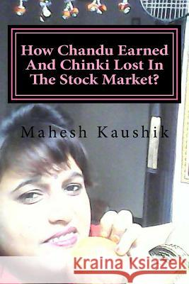 How Chandu Earned and Chinki Lost in the Stock Market? Mahesh Chander Kaushik 9781542830508