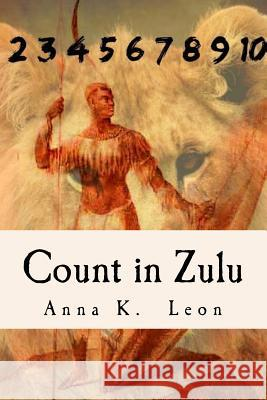 Count in Zulu: English, Afrikaans & Zulu Anna K. Leon 9781542859301 Createspace Independent Publishing Platform