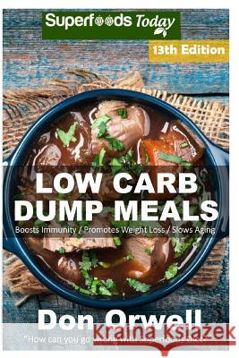 Low Carb Dump Meals: Over 195+ Low Carb Slow Cooker Meals, Dump Dinners Recipes, Quick & Easy Cooking Recipes, Antioxidants & Phytochemical Don Orwell 9781542865531