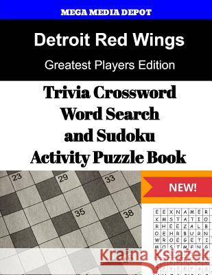 Detroit Red Wings Trivia Crossword, Wordsearch and Sudoku Activity Puzzle Book: Greatest Players Edition Mega Media Depot 9781542865739