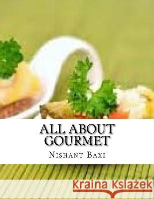 All about Gourmet MR Nishant K. Baxi 9781542869065