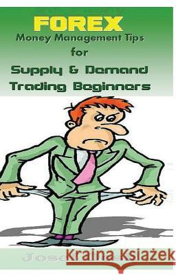 Forex Money Management Tips for Supply & Demand Trading Beginners Joesf Dosh 9781542874618